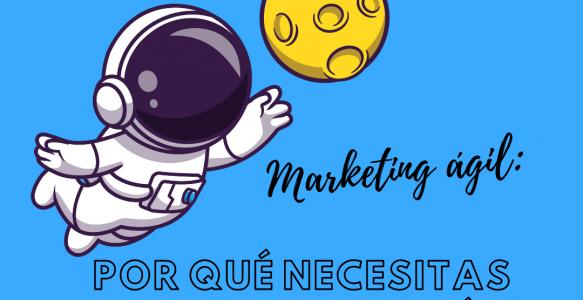 Marketing ágil: por qué necesitas esta metodología